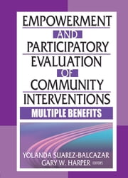 Empowerment and Participatory Evaluation of Community Interventions - Multiple Benefits ebook by Yolanda Suarez-Balcazar,Gary Harper