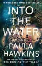 Into the Water - A Novel ebook by Paula Hawkins