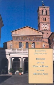 History of the City of Rome in the Middle Ages, 12th Century, Book 8 ebook by Gregorovius, Ferdinand