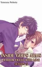 Inside God's Arms Season 5 (Yaoi) ebook by Yonezou Nekota