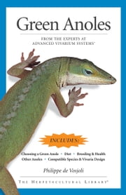 Green Anoles - From the Experts at Advanced Vivarium Systems ebook by Philippe De Vosjoli