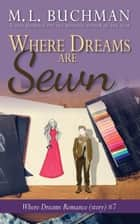 Where Dreams Are Sewn - a Pike Place Market Seattle romance ebook by M. L. Buchman