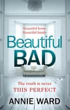 Beautiful Bad - The most hotly-anticipated thriller of 2019 ebook by Annie Ward