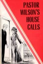 Pastor Wilson's House Calls - Erotic Novel ebook by Sand Wayne