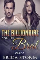 The Billionaire and the Brat Part 2 - The Billionaire and The Brat, #2 ebook by
