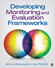 Developing Monitoring and Evaluation Frameworks ebook by Anne Markiewicz,Ian Patrick