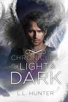 The Chronicles of Light and Dark ebook by L.L Hunter