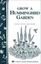Grow a Hummingbird Garden - Storey's Country Wisdom Bulletin A-167 ebook by Dale Evva Gelfand