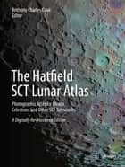 The Hatfield SCT Lunar Atlas - Photographic Atlas for Meade, Celestron, and Other SCT Telescopes: A Digitally Re-Mastered Edition ebook by Anthony Cook