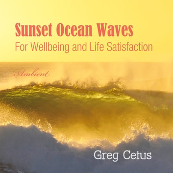 Sunset Ocean Waves: For Wellbeing and Life Satisfaction audiobook by Greg Cetus