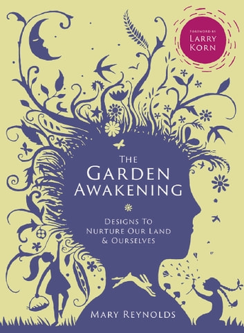 Garden Awakening - Designs to nurture our land and ourselves ebook by Mary Reynolds