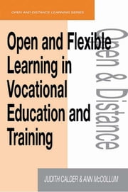Open and Flexible Learning in Vocational Education and Training ebook by Calder, Judith,McCollum, Ann (both Open and Distance Learning Trainers, The Open University, Milton Keynes)