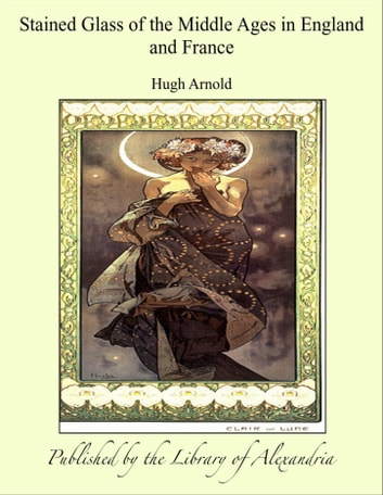 Stained Glass of the Middle Ages in England and France ebook by Hugh Arnold