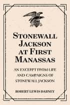 Stonewall Jackson at First Manassas: An Excerpt from Life and Campaigns of Stonewall Jackson ebook by Robert Lewis Dabney