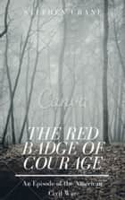 The Red Badge of Courage (Annotated) - An Episode of the American Civil War ebook by Stephen Crane