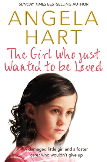 The Girl Who Just Wanted To Be Loved: Book 2 ebook by Angela Hart
