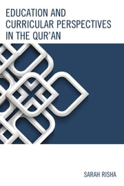 Education and Curricular Perspectives in the Qur'an ebook by Sarah Risha