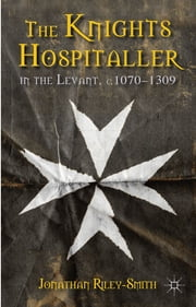 The Knights Hospitaller in the Levant, c.1070-1309 ebook by Jonathan Riley-Smith
