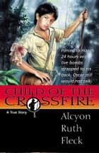 Child of the Crossfire ebook by Alycon Ruth Fleck