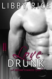 Love Drunk - Second Chances, #3 ebook by Libby Rice