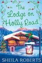 The Lodge on Holly Road (Life in Icicle Falls, Book 6) ebook by Sheila Roberts