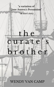 The Curate's Brother: A Jane Austen Variation of Persuasion ebook by Wendy Van Camp