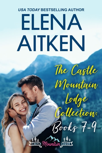 The Castle Mountain Lodge Collection: Books 7-9 ebook by Elena Aitken