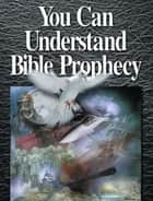 You Can Understand Bible Prophecy ebook by United Church of God