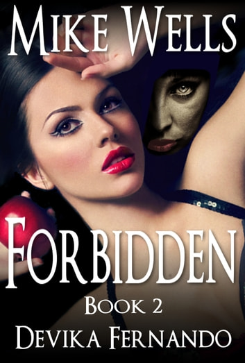 Forbidden, Book 2 - A Novel of Love and Betrayal ebook by Mike Wells,Devika Fernando