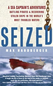 Seized! - A Sea Captain's Adventures Battling Pirates and Recovering Stolen Ships in the World's Most Troubled Waters ebook by Max Hardberger