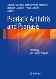 Psoriatic Arthritis and Psoriasis - Pathology and Clinical Aspects ebook by Adewale Adebajo,Wolf-Henning Boehncke,Dafna D. Gladman,Philip J. Mease