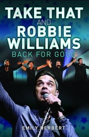 Take That and Robbie Williams: Back for Good ebook by Oliver, Sarah