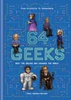 64 Geeks - The Brains Who Shaped Our World ebook by Chas Newkey-Burden