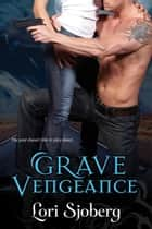 Grave Vengeance ebook by Lori Sjoberg
