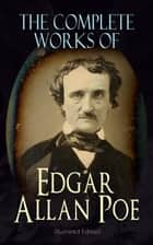The Complete Works of Edgar Allan Poe (Illustrated Edition) - The Raven, Tamerlane, Ulalume, Annabel Lee, The Fall of the House of Usher, The Tell-tale Heart, Berenice, Murders in the Rue Morgue, The Philosophy of Composition, The Poetic Principle, Eureka… ebook by