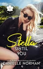 Stella, Until You ebook by Danielle Norman