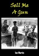 Sell Me a Gun ebook by Ian Martin