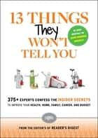 13 Things They Won't Tell You ebook by Editors of Reader's Digest