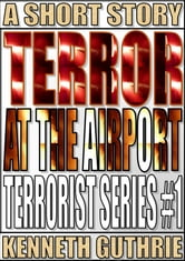 Terror At The Airport (Terrorist Series #1) ebook by Kenneth Guthrie