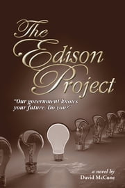 The Edison Project - Our Government knows your future. Do you? ebook by David McCune