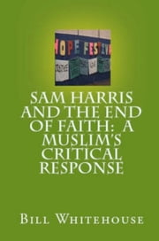 Sam Harris and The End of Faith: A Critical Response ebook by Bill Whitehouse