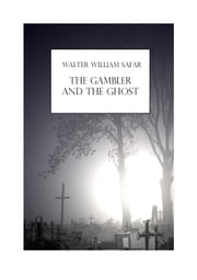 The Gambler And The Ghost ebook by Walter William Safar