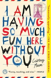 I Am Having So Much Fun Here Without You ebook by Courtney Maum