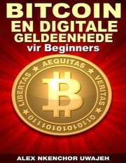 Bitcoin En Digitale Geldeenhede Vir Beginners ebook by Alex Nkenchor Uwajeh, Zelna Naudé