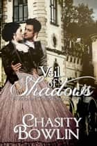 Veil of Shadows - The Victorian Gothic Collection, #2 ebook by Chasity Bowlin