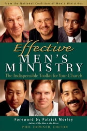 Effective Men's Ministry - The Indispensable Toolkit for Your Church ebook by Phil Downer,Patrick Morley, Author of The Man in the Mirror