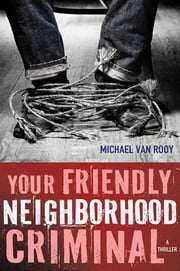 Your Friendly Neighborhood Criminal ebook by Michael Van Rooy
