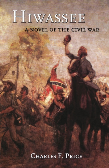 Hiwassee ebook by charles f price 9780897338363 rakuten kobo hiwassee a novel of the civil war ebook by charles f price fandeluxe Image collections