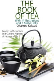 The Book of Tea: With 14 Illustrations and 7 Free Online Audio Links.