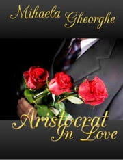 Aristocrat In Love ebook by Mihaela Gheorghe